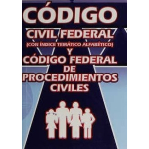 C�DIGO CIVIL FEDERAL Y C�DIGO FEDERAL DE PROCEDIMIENTOS CIVILES