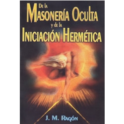 LA MASONERÍA OCULTA Y DE LA INICIACIÓN HERMÉTICA