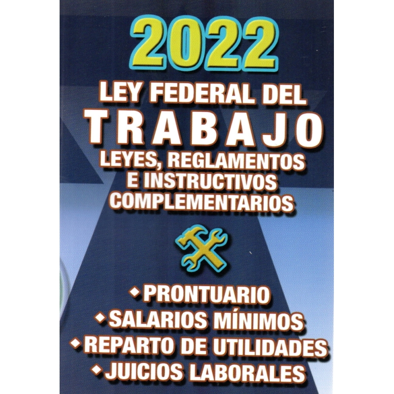 LEY FEDERAL DE TRABAJO Y LEYES REGLAMENTOS E INSTRUCTIVOS COMPLEMENTARIOS 2019
