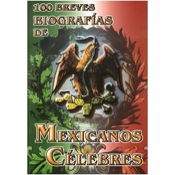 100 BREVES BIOGRAFÍAS DE MEXICANOS CELEBRES
