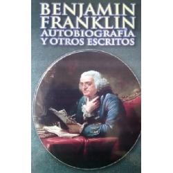BENJAMIN FRANKLIN AUTOBIOGRAFIA Y OTROS ESCRITOS