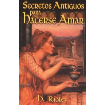 SECRETOS ANTIGUOS PARA HACERSE AMAR