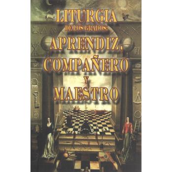 LITURGIA DE LOS GRADOS: APRENDIZ, COMPAÑERO Y MAESTRO